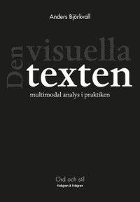 bokomslag Den visuella texten : multimodal analys i praktiken