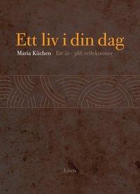 bokomslag Ett liv i din dag : ett år, 366 reflektioner