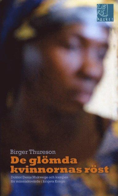 bokomslag De glömda kvinnornas röst : Doktor Denis Mukwege och kampen för människovärde i krigets Kongo