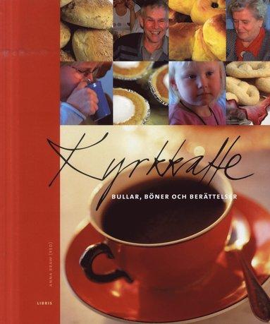 bokomslag Kyrkkaffe : bullar, böner och berättelser