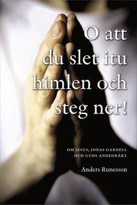 bokomslag O att du slet itu himlen och steg ner! : om Jesus, Jonas Gardell och Guds andedräkts Gardell och Guds a