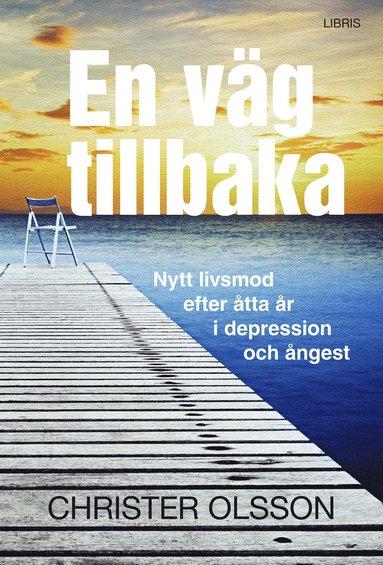 bokomslag En väg tillbaka : nytt livsmod efter åtta år i depression och ångest