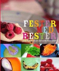 bokomslag Fester med rester : gott och nytt av det som blev över