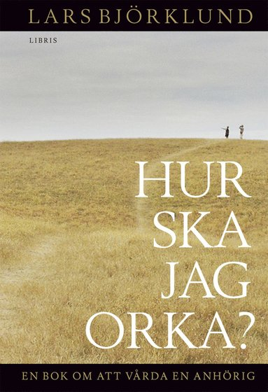 bokomslag Hur ska jag orka? : en bok om att vårda anhörig