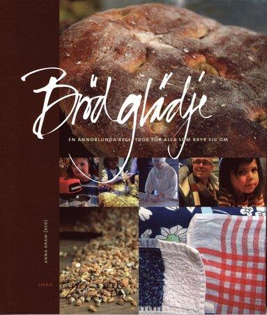 bokomslag Brödglädje : en annorlunda receptbok för alla som bryr sig