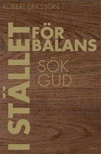 bokomslag I stället för balans sök Gud