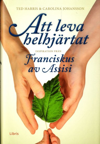bokomslag Att leva helhjärtat : inspiration från Franciskus av Assisi