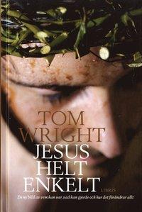 bokomslag Jesus helt enkelt : en ny bild av vem han var, vad han gjorde och hur det fö