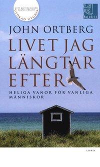 bokomslag Livet jag längtar efter : heliga vanor för vanliga människor