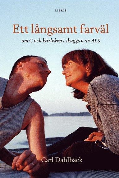 bokomslag Ett långsamt farväl : om C och kärleken i skuggan av ALS