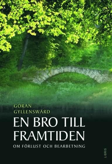 bokomslag En bro till framtiden : om förlust, sorg och bearbetning