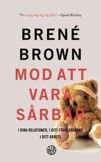 bokomslag Mod att vara sårbar : i dina relationer, i ditt föräldraskap, i ditt arbete