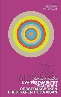 bokomslag The Message : Nya Testamentet, Psaltaren, Ordspråksboken, Predikaren och Höga visan