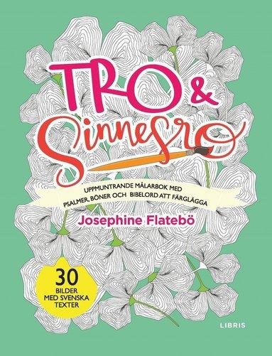 bokomslag Tro & sinnesro : uppmuntrande målarbok med psalmer, böner och bibelord att färglägga