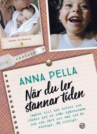 bokomslag När du ler stannar tiden : dagbok till min dotter som föddes med en svår hjärnskada och som lärt oss vad som är viktigt. På riktigt.