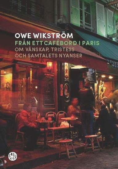 bokomslag Från ett cafébord i Paris : Om vänskap, tristess och samtalets nyanser