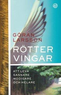 bokomslag Rötter och vingar : att leva sannare, modigare och helare