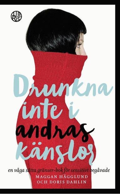 bokomslag Drunkna inte i andras känslor : En våga sätta gränser-bok för sensitivt begåvade