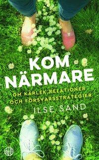 bokomslag Kom närmare : om kärlek, relationer och försvarsstrategier
