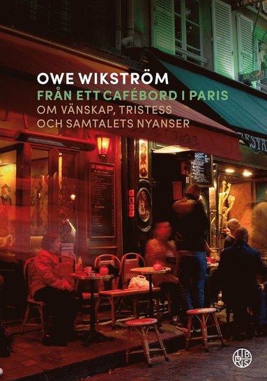 bokomslag Från ett cafébord i Paris - om vänskap, tristess och samtalets nyanser
