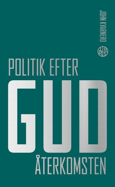 bokomslag Politik efter Gud : Återkomsten
