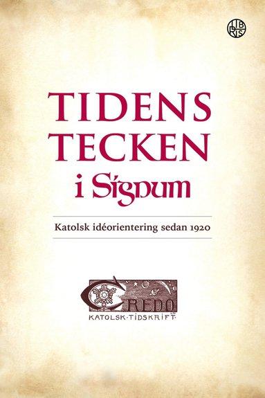 bokomslag Tidens tecken i Signum : katolsk idéorientering sedan 1920