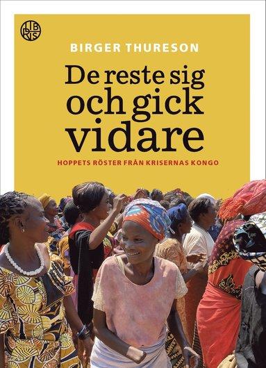 bokomslag De reste sig och gick vidare : hoppets röster från krigets Kongo