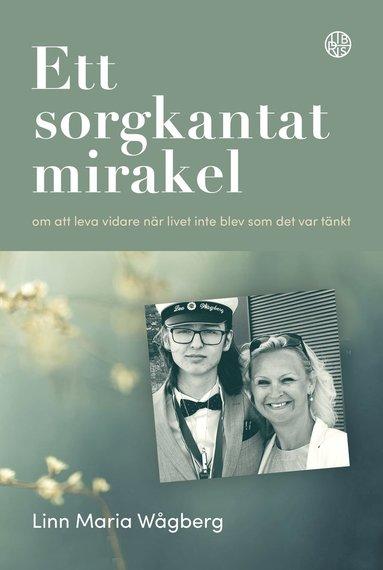 bokomslag Ett sorgkantat mirakel : om att leva vidare när livet inte blev som det var tänkt