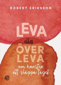 bokomslag Leva eller överleva : om konsten att släppa taget