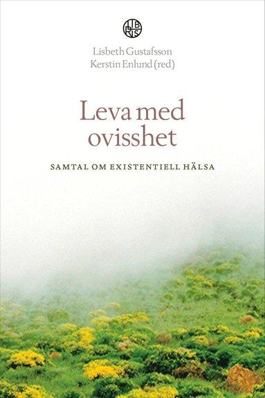 bokomslag Leva med ovisshet : samtal om existentiell hälsa