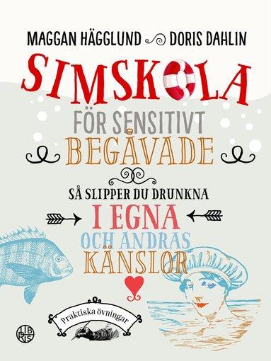 bokomslag Simskola för sensitivt begåvade : så slipper du drunkna i egna och andras känslor