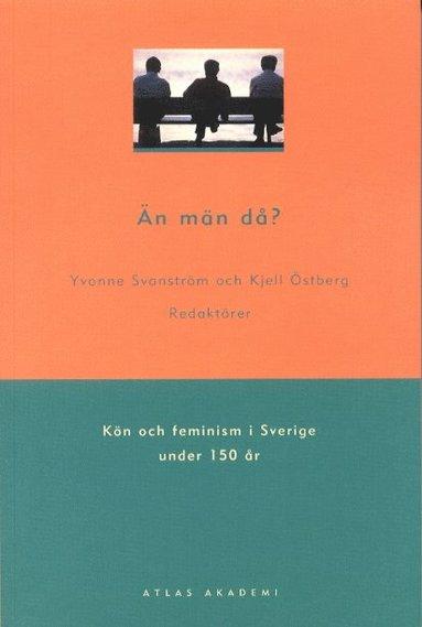 bokomslag Än män då? : kön och feminism i Sverige under 150 år