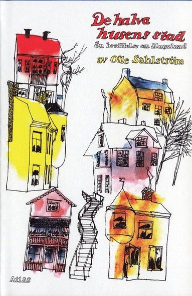 bokomslag De halva husens stad : En berättelse om Hagalund