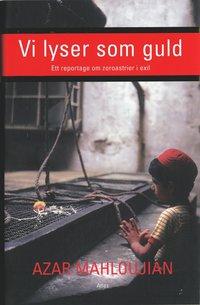 bokomslag Vi lyser som guld : Ett reportage om zoroastrier i exil