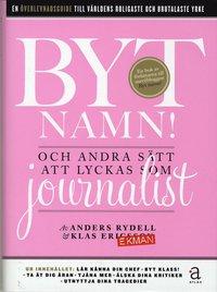 bokomslag Byt namn! : och andra sätt att lyckas som journalist