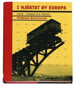 bokomslag I hjärtat av Europa : Polen minnen och tankar