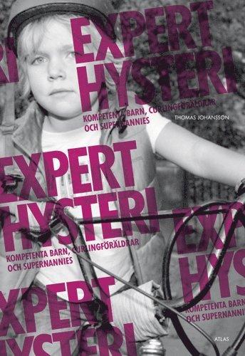 bokomslag Experthysteri : kompetenta barn, curlingföräldrar och supernannies