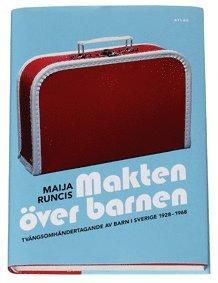 bokomslag Makten över barnen : tvångsomhändertagande av barn i Sverige 1928-1968