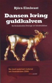 bokomslag Dansen kring guldkalven : så förändrades Sverige av börsbubblan