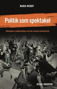 bokomslag Politik som spektakel : Almedalen, mediemakten och den svenska demokratin