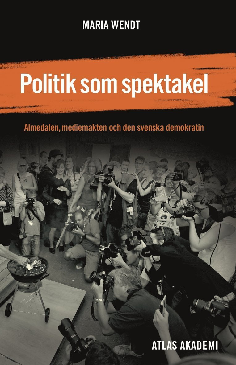 Politik som spektakel : Almedalen, mediemakten och den svenska demokratin 1
