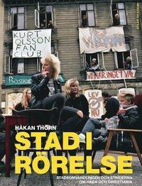 bokomslag Stad i rörelse : stadsomvandlingen och striderna om Haga och Christiania