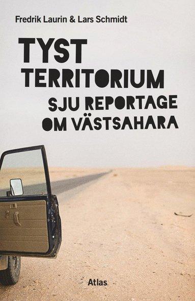 bokomslag Tyst territorium : sju reportage om Västsahara