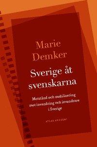 bokomslag Sverige åt svenskarna : motstånd och mobilisering mot invandring och invandrare i Sverige
