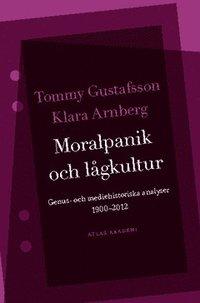 bokomslag Moralpanik och lågkultur : genus- och mediehistoriska analyser 1900-2012