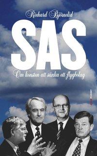 bokomslag SAS : om konsten att sänka ett flygbolag