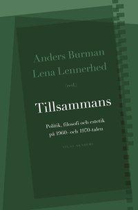 Tillsammans : politik, filosofi och estetik på 1960- och 1970-talen