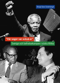 bokomslag Vår seger var också er : Sverige och befrielsekampen i södra Afrika
