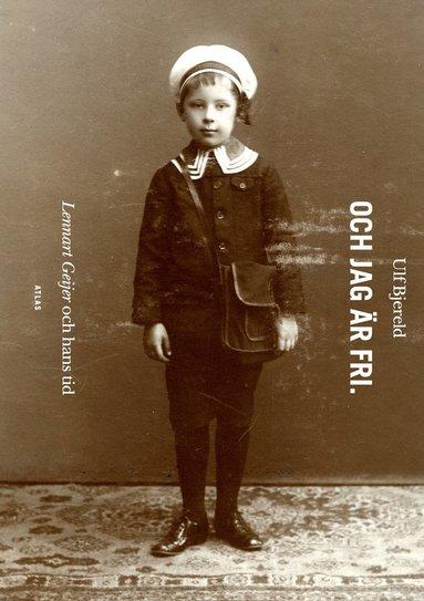 bokomslag Och jag är fri : Lennart Geijer och hans tid