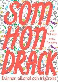 bokomslag Som hon drack : kvinnor, alkohol och frigörelse
